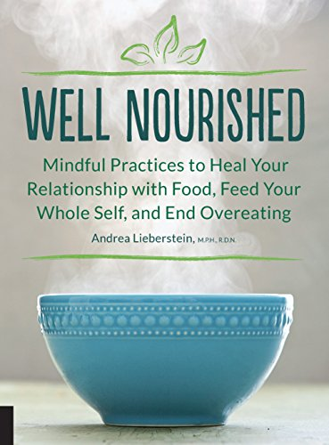 Well Nourished: Mindful Practices to Heal Your Relationship with Food, Feed Your Whole Self, and End Overeating