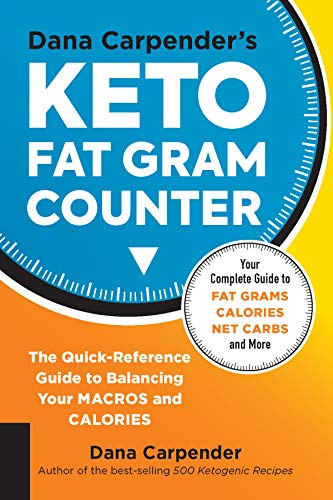 Dana Carpender's Keto Fat Gram Counter: The Quick-Reference Guide to Balancing Your Macros and Calories