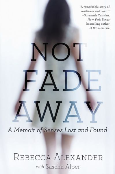 Not Fade Away: A Memoir of Senses Lost and Found