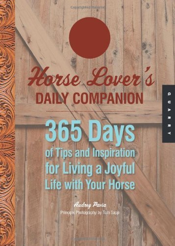 Horse Lover's Daily Companion: 365 Days of Tips and Inspiration for Living a Joyful Life with Your Horse