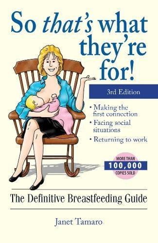 So That's What They're For!: The Definitive Breastfeeding Guide (3rd Edition)