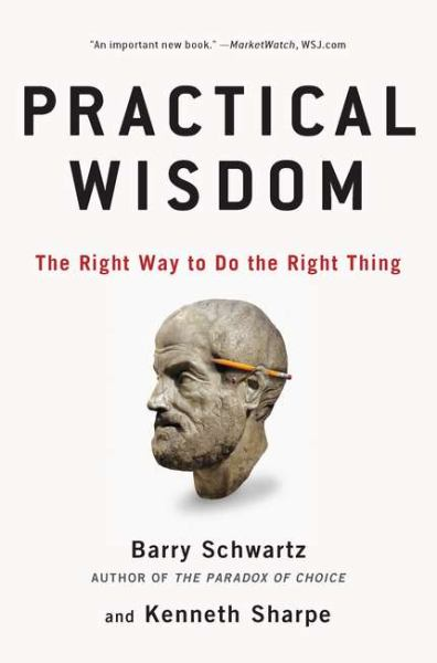 Practical Wisdom: The Right Way to Do the Right Thing