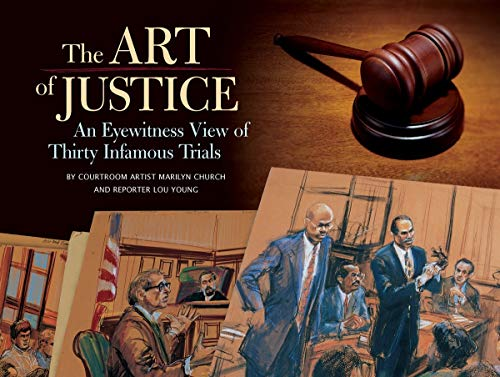Art of Justice: An Eyewitness View of Thirty Infamous Trials