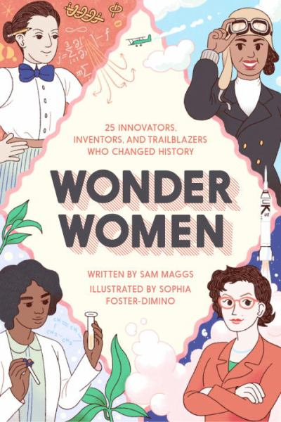 Wonder Women: 25 Innovators, Inventors, and Trailblazers Who Changed History