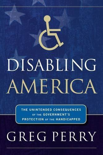 Disabling America: The Unintended Consequences of the Government's Protection of the Handicapped