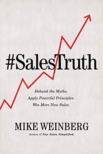 #Sales Truth: Debunk the Myths. Apply Powerful Principles. Win More New Sales.