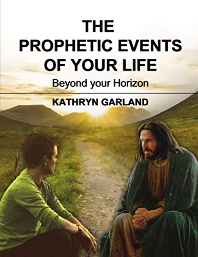 The Prophetic Events Of Your Life: Beyond Your Horizon