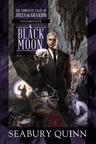 Black Moon (The Complete Tales of Jules de Grandin, Bk. 5)