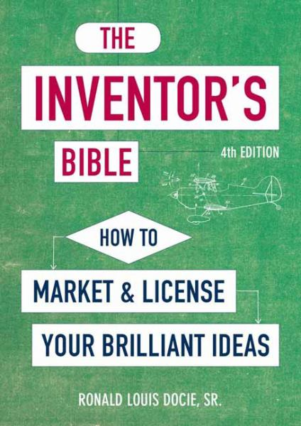 The Inventor's Bible, How to Market and License Your Brilliant Ideas (4th Edition)