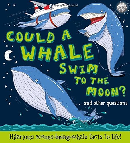 Could a Whale Swim to the Moon?: Hilarious scenes bring whale facts to life! (What if a)