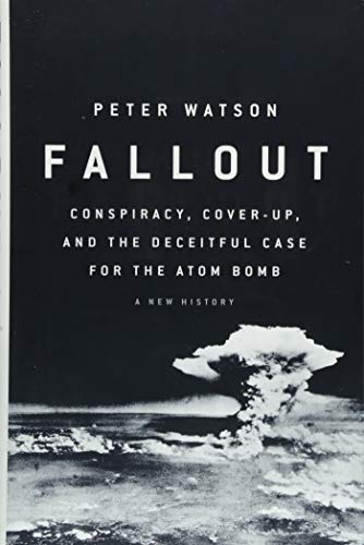 Fallout: Conspiracy, Cover-Up, and the Deceitful Case for the Atom Bomb