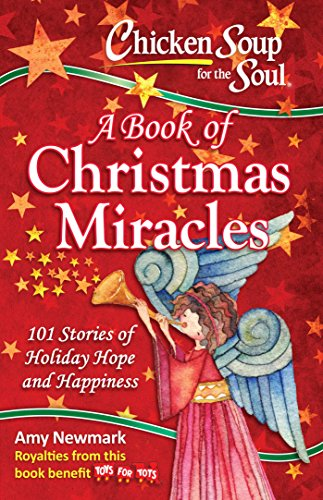 A Book of Christmas Miracles: 101 Stories of Holiday Hope and Happiness (Chicken Soup for the Soul)