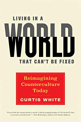 Living in a World That Can't Be Fixed: Reimagining Counterculture Today