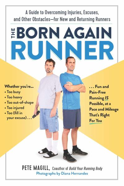 The Born Again Runner: A Guide to Overcoming Excuses, Injuries, and Other Obstacles_for New and Returning Runners