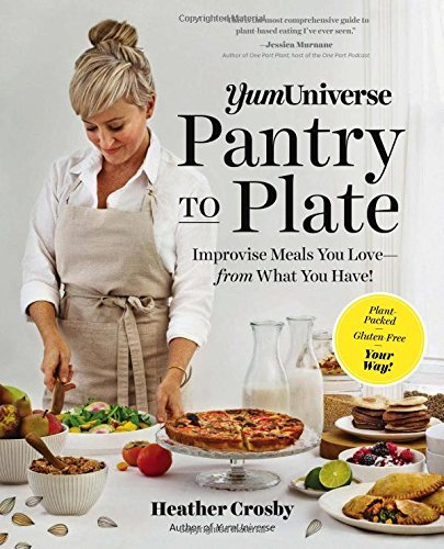 Pantry to Plate: Improvise Meals You Love--From What You Have! (YumUniverse)
