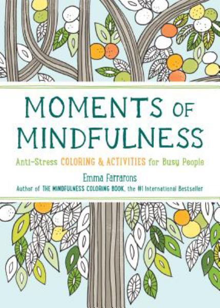 Moments of Mindfulness: Anti-Stress Coloring & Activities for Busy People