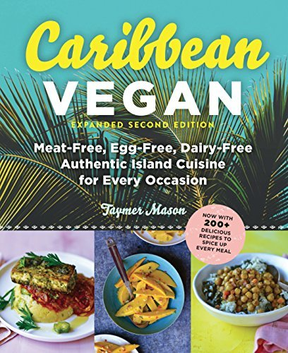 Caribbean Vegan: Meat-Free, Egg-Free, Dairy-Free, Authentic Island Cuisine for Every Occasion (Expanded Second Edition)