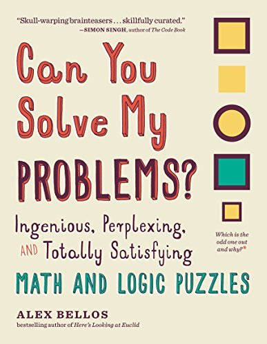 Can You Solve My Problems? Ingenious, Perplexing, and Totally Satisfying Math and Logic Puzzles
