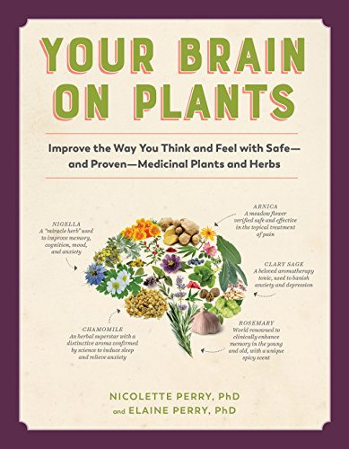 Your Brain on Plants: Improve the Way You Think and Feel with Safe - and Proven - Medicinal Plants and Herbs