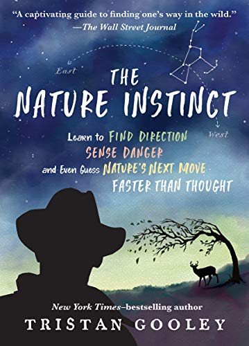 The Nature Instinct: Learn to Find Direction, Sense Danger, and Even Guess Nature's Next Move Faster Than Thought