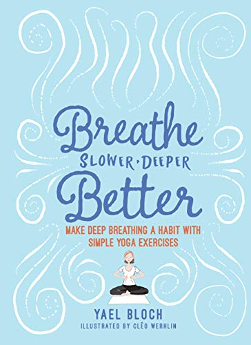 Breathe Slower, Deeper, Better: Make Deep Breathing a Habit with Simple Yoga Exercises