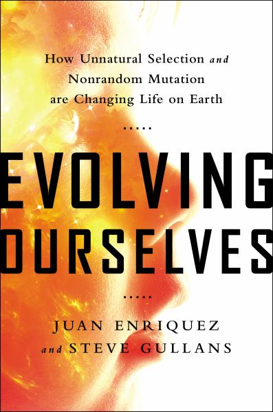 Evolving Ourselves: How Unnatural Selection and Nonrandom Mutation are Changing Life on Earth