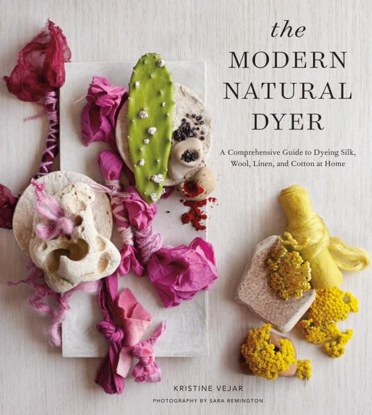 The Modern Natural Dyer - A Comprehensive Guide to Dyeing Silk, Wool, Linen and Cotton at Home