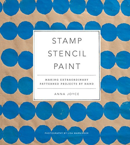 Stamp Stencil Paint: Making Extraordinary Patterned Projects by Hand