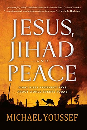 Jesus, Jihad and Peace: What Does Bible Prophecy Say About World Events Today?