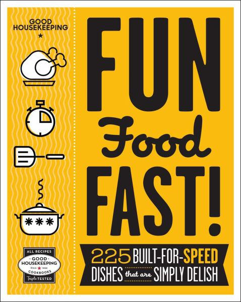 Fun Food Fast!: 225 Built-for-Speed Dishes that are Simply Delish (Good Housekeeping)