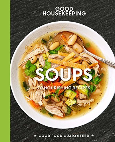 Soups: 70+ Nourishing Recipes (Good Housekeeping)