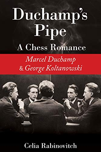 Duchamp's Pipe: A Chess Romance--Marcel Duchamp and George Koltanowski