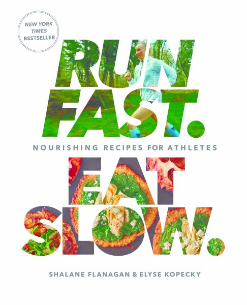 Run Fast. Eat Slow. Nourishing Recipes for Athletes