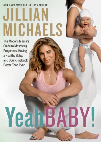 Yeah Baby! - The Modern Mama's Guide to Mastering Pregnancy, Having a Healthy Baby, and Bouncing Back Better Than Ever