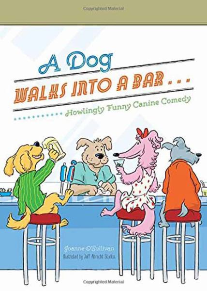 A Dog Walks Into a Bar...Howlingly Funny Canine Comedy