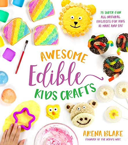 Awesome Edible Kids Crafts: 75 Super-Fun All-Natural Projects for Kids to Make and Eat