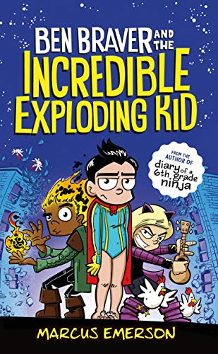 Ben Braver and the Incredible Exploding Kid (Ben Braver, Bk. 2)