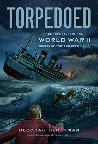 "Torpedoed: The True Story of the World War II Sinking of ""The Children's Ship"""