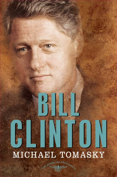 Bill Clinton (The American Presidents Series: The 42nd President, 1993-2001)