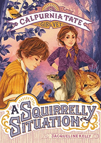 A Squirrelly Situation (Calpurnia Tate, Girl Vet, Bk. 5)