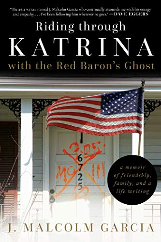 Riding Through Katrina with the Red Baron's Ghost: A Memoir of Friendship, Family, and a Life Writing