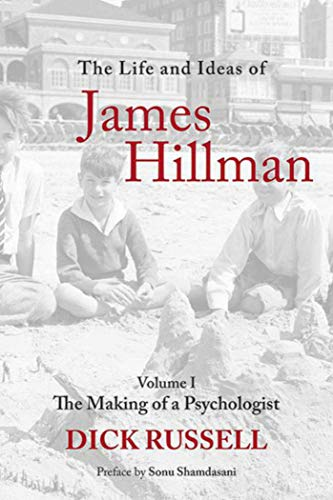The Life and Ideas of James Hillman: The Making of a Psychologist (Volume 1)