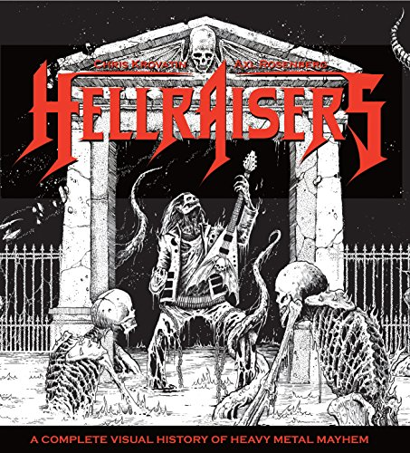 Hellraisers: A Complete Visual History of Heavy Metal Mayhem