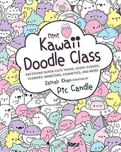 Mini Kawaii Doodle Class: Sketching Super-Cute Tacos, Sushi, Clouds, Flowers, Monsters, Cosmetics, and More
