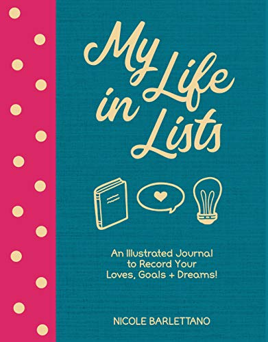 My Life in Lists: An Illustrated Journal to Record Your Loves, Goals + Dreams!