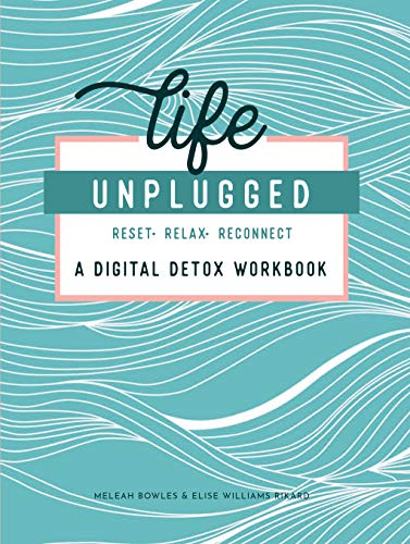Life Unplugged: A Digital Detox Workbook