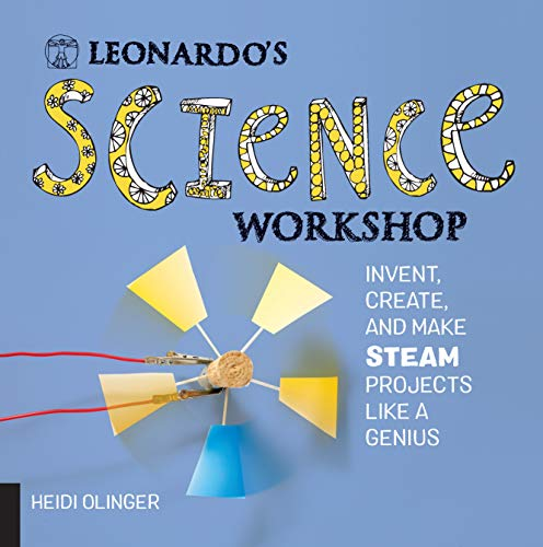 Leonardo's Science Workshop: Invent, Create, and Make STEAM Projects Like a Genius (Leonardo's Workshop)