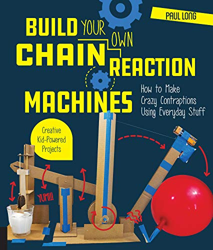 Build Your Own Chain Reaction Machines - How to Make Crazy Contraptions Using Everyday Stuff