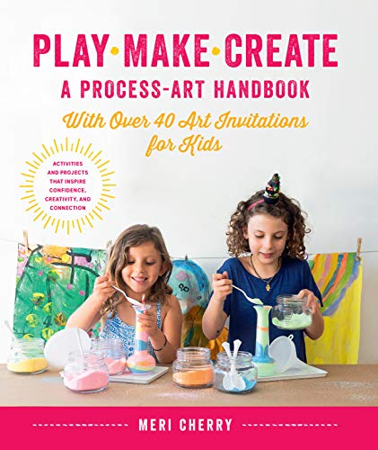 Play, Make, Create, A Process-Art Handbook: With over 40 Art Invitations for Kids