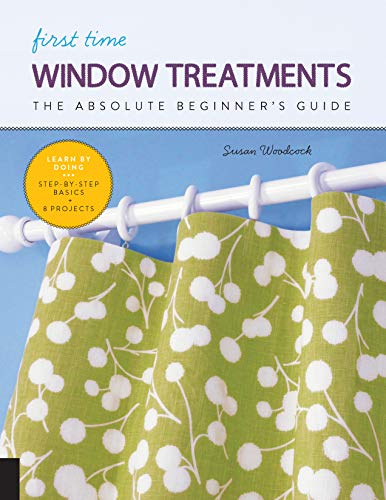 Window Treatments: The Absolute Beginner's Guide  (First Time)